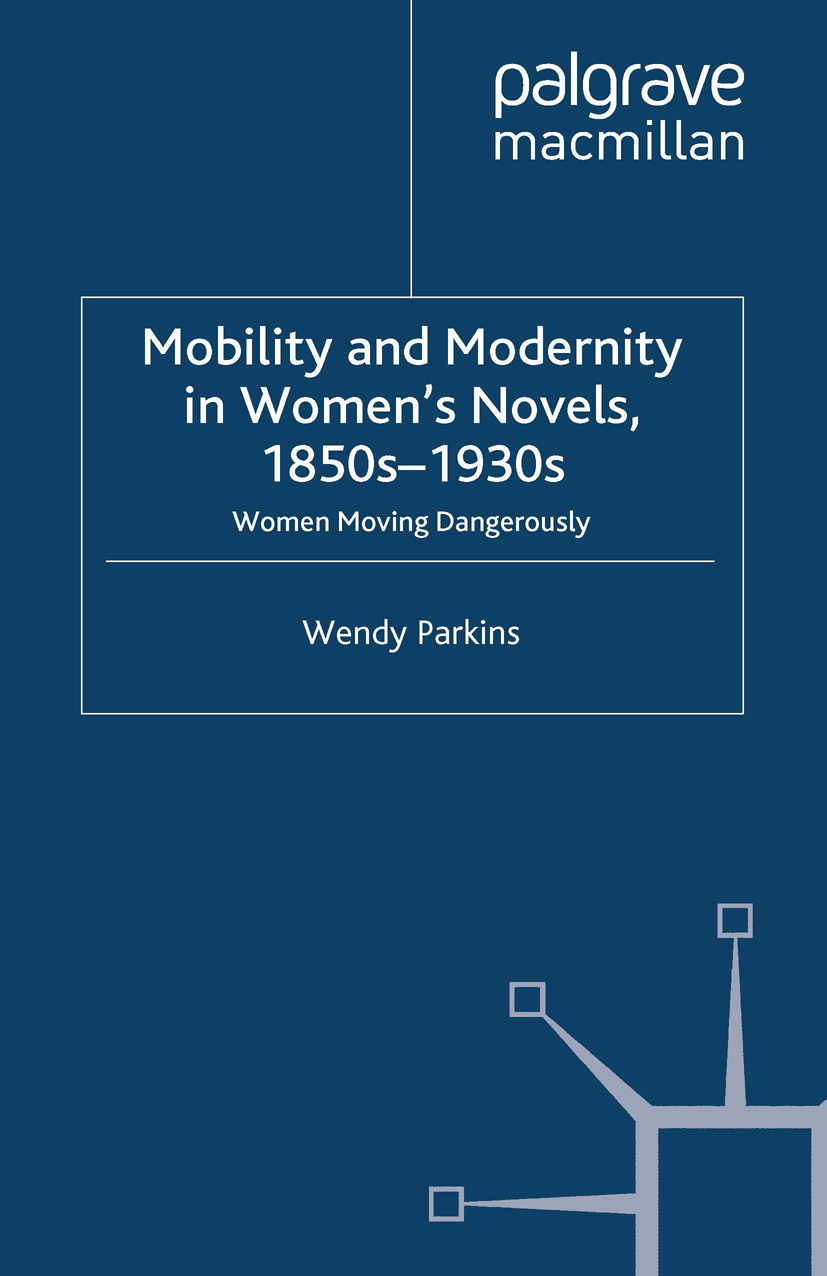 Parkins, Wendy - Mobility and Modernity in Women's Novels, 1850s–1930s, ebook