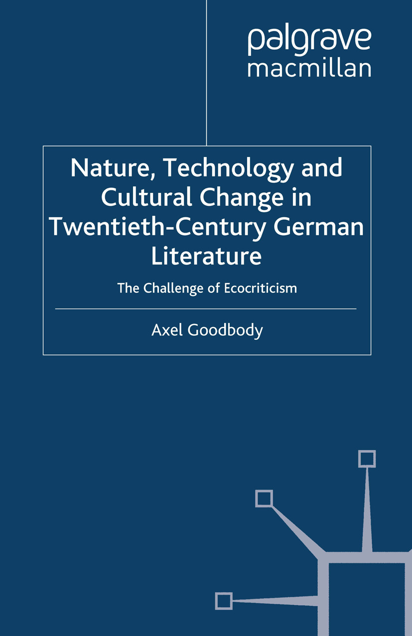 Goodbody, Axel - Nature, Technology and Cultural Change in Twentieth-Century German Literature, e-kirja