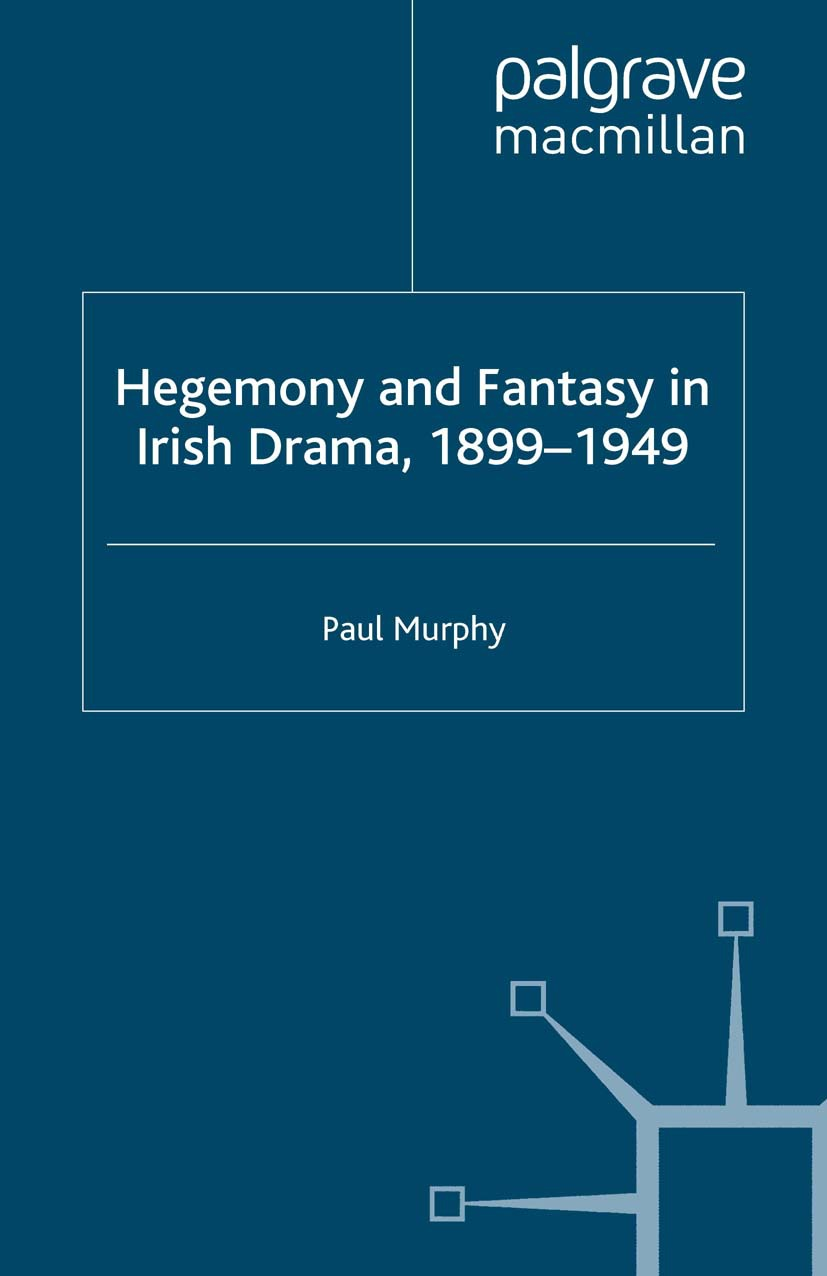 Murphy, Paul - Hegemony and Fantasy in Irish Drama, 1899–1949, ebook
