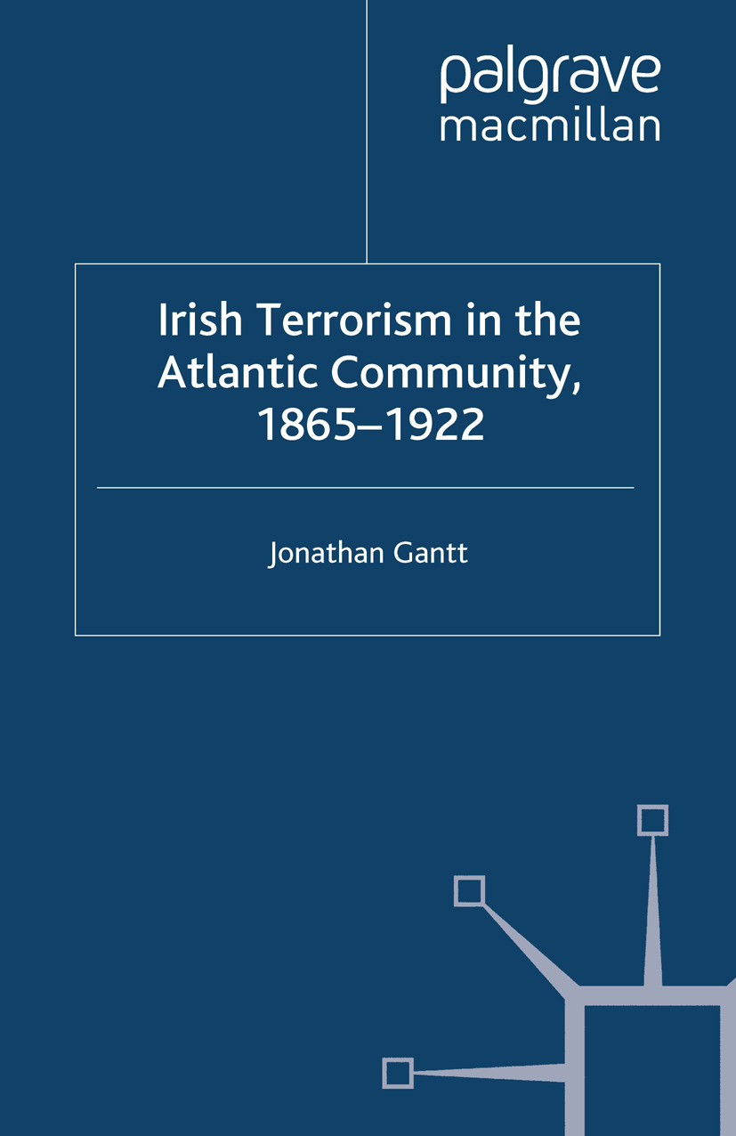 Gantt, Jonathan - Irish Terrorism in the Atlantic Community, 1865–1922, ebook