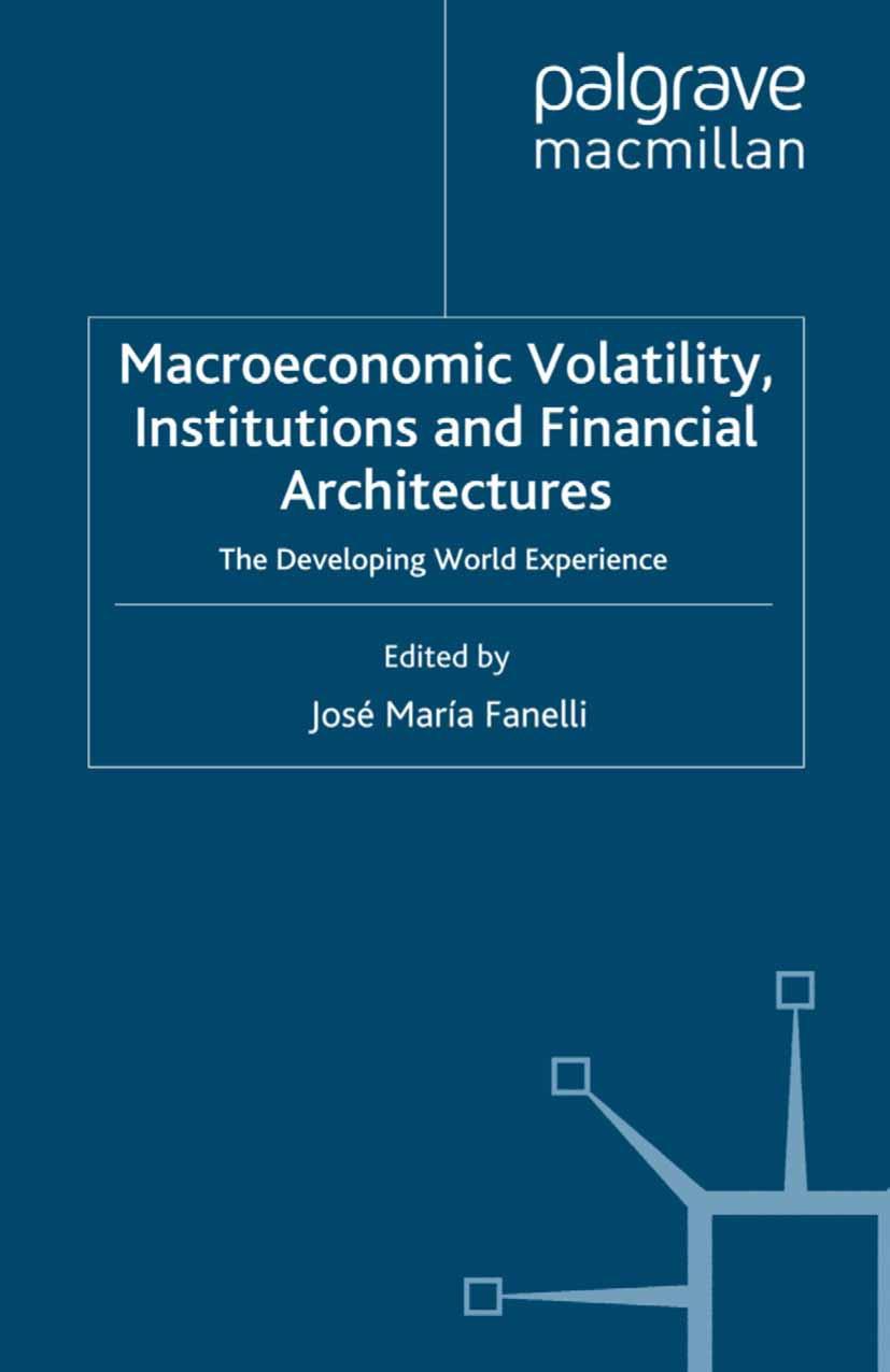 Fanelli, José María - Macroeconomic Volatility, Institutions and Financial Architectures, ebook