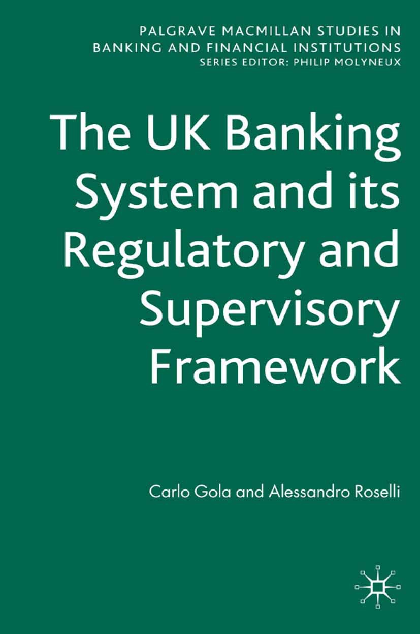 Gola, Carlo - The UK Banking System and Its Regulatory and Supervisory Framework, ebook