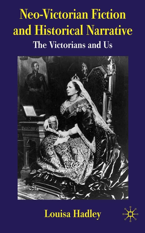 Hadley, Louisa - Neo-Victorian Fiction and Historical Narrative, ebook