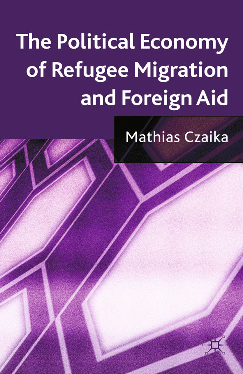 Czaika, Mathias - The Political Economy of Refugee Migration and Foreign Aid, ebook