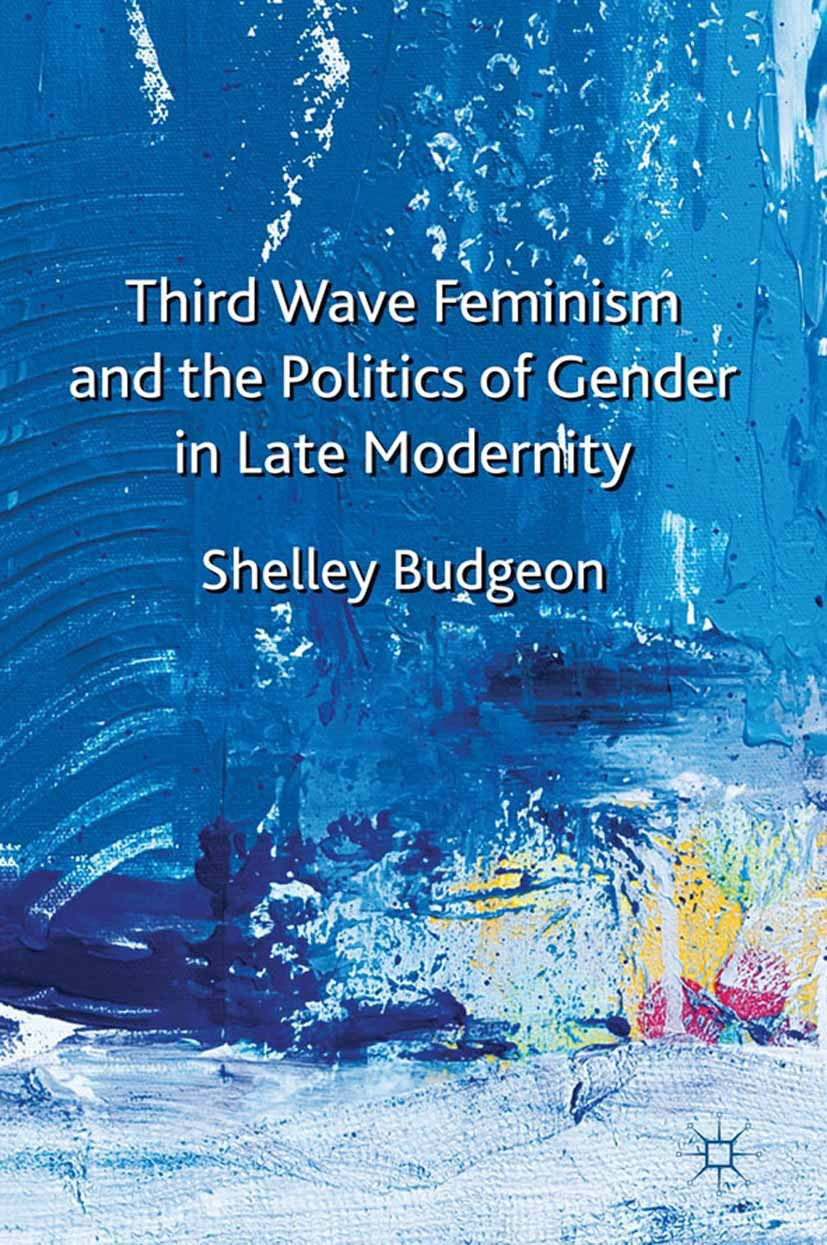 Budgeon, Shelley - Third Wave Feminism and the Politics of Gender in Late Modernity, ebook