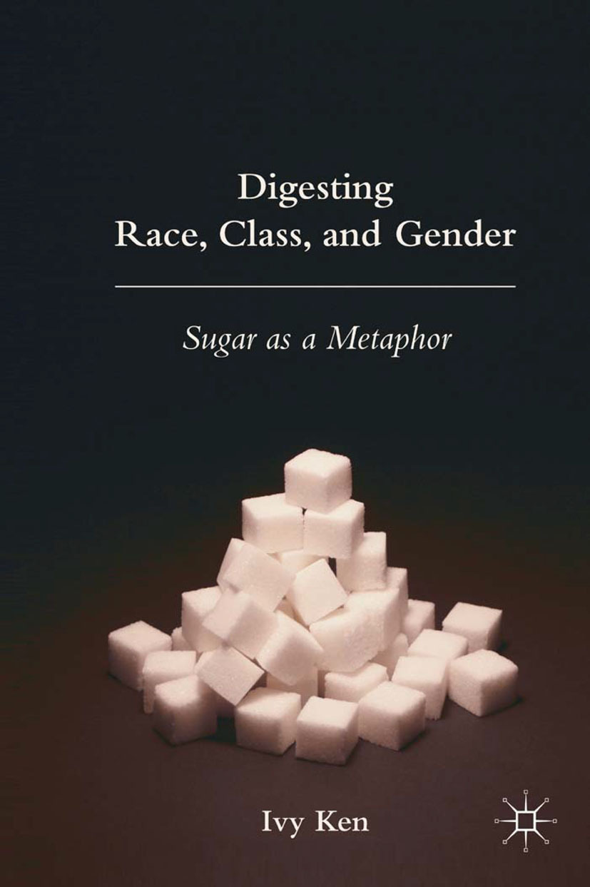 Ken, Ivy - Digesting Race, Class, and Gender, ebook