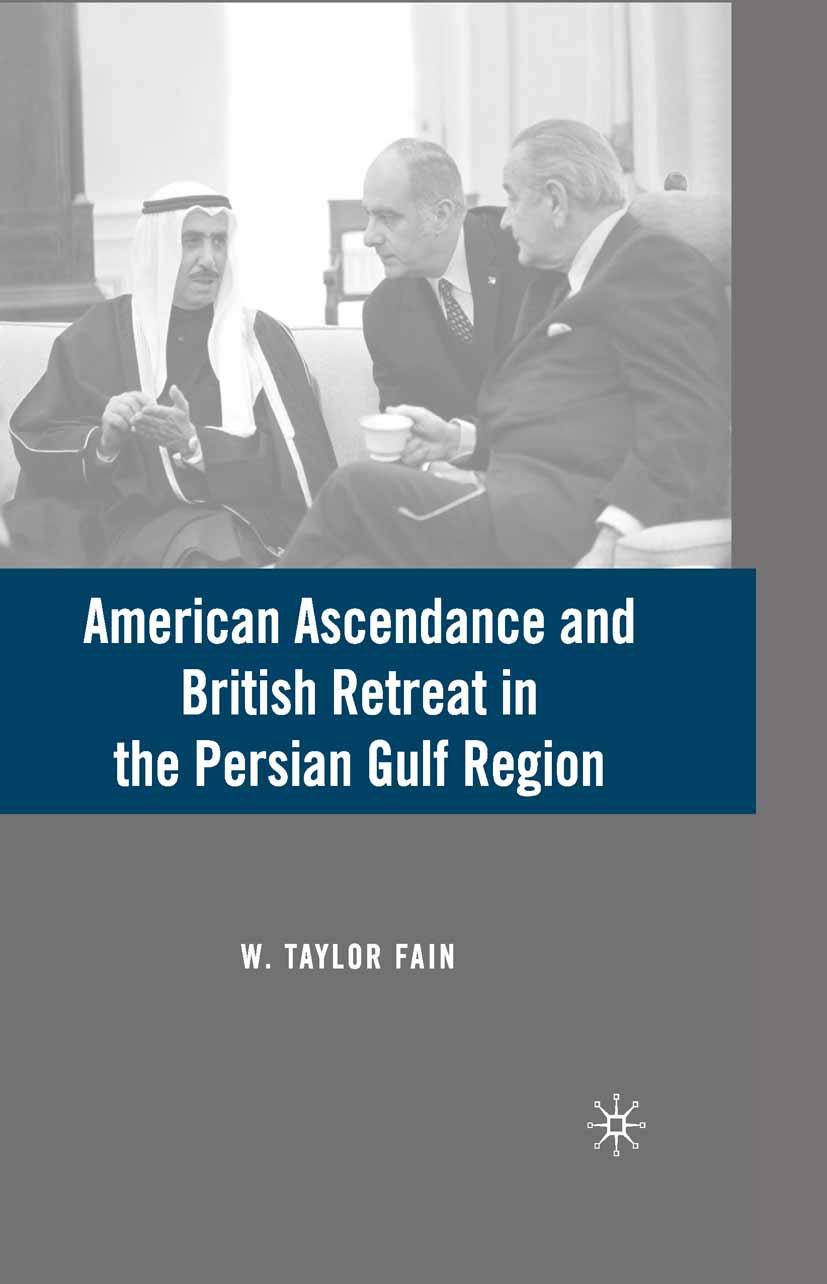 Fain, W. Taylor - American Ascendance and British Retreat in the Persian Gulf Region, ebook