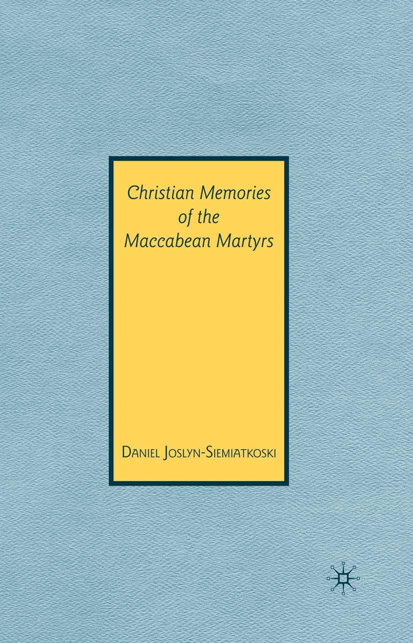 Joslyn-Siemiatkoski, Daniel - Christian Memories of the Maccabean Martyrs, ebook
