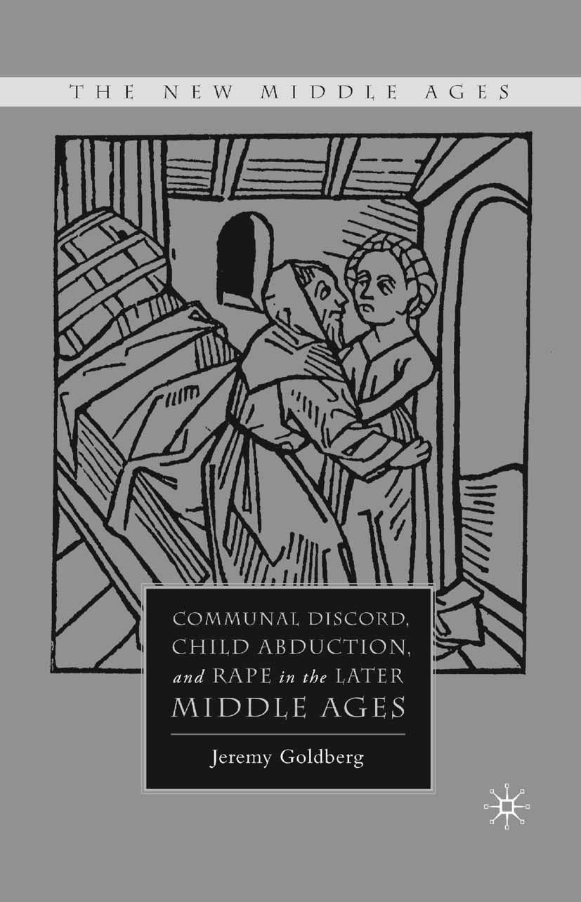 Goldberg, Jeremy - Communal Discord, Child Abduction, and Rape in the Later Middle Ages, ebook