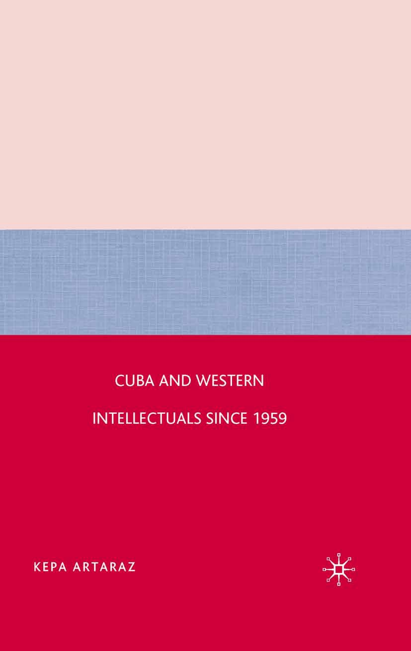 Artaraz, Kepa - Cuba and Western Intellectuals since 1959, ebook