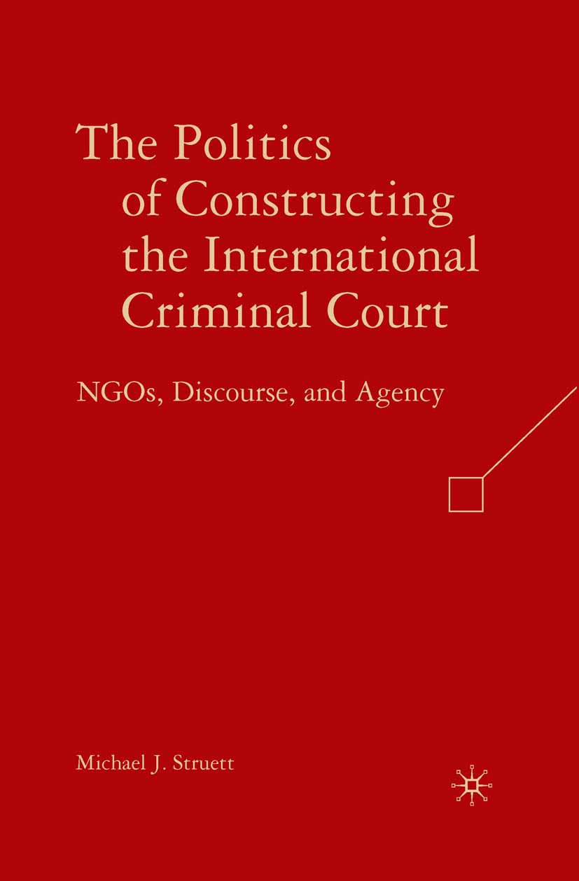 Struett, Michael J. - The Politics of Constructing the International Criminal Court, ebook