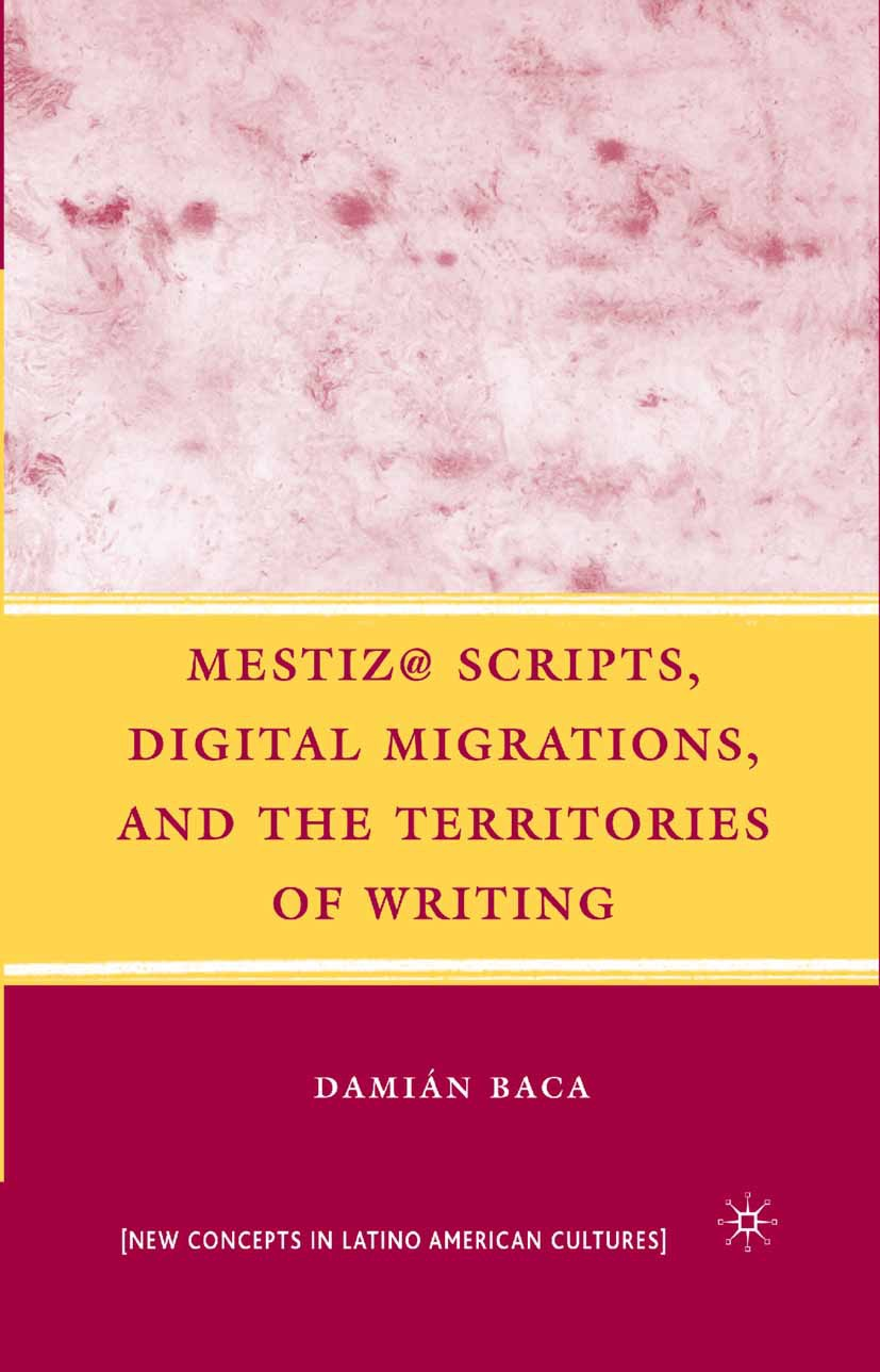 Baca, Damián - Mestiz@ Scripts, Digital Migrations, and the Territories of Writing, ebook
