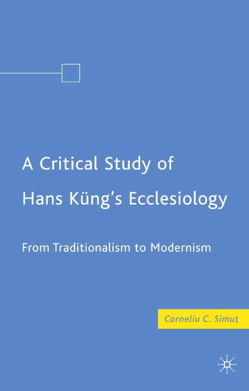Simuţ, Corneliu C. - A Critical Study of Hans Kung's Ecclesiology, ebook