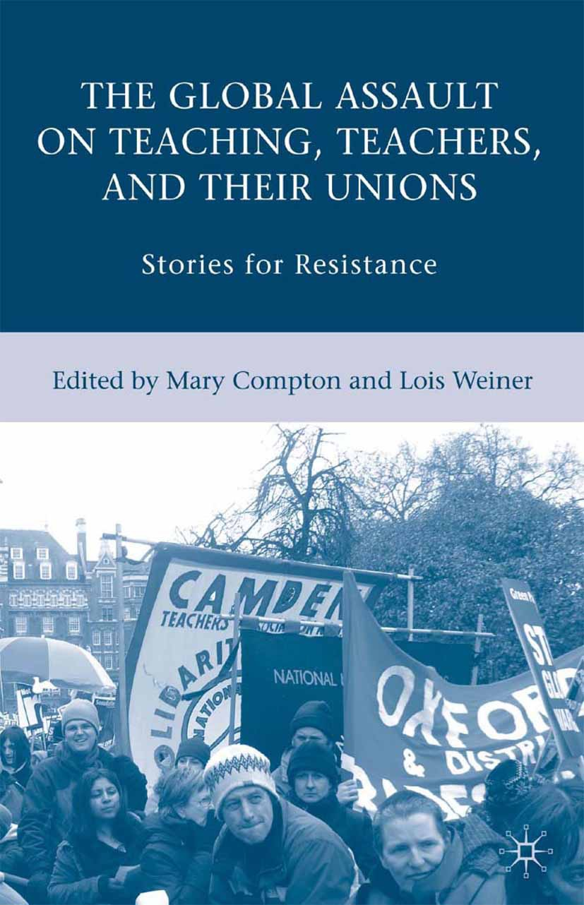 Compton, Mary - The Global Assault on Teaching, Teachers, and their Unions Stories for Resistance, ebook