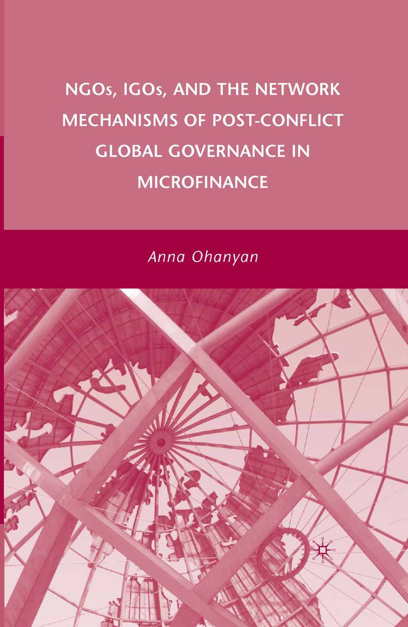 Ohanyan, Anna - NGOs, IGOs, and the Network Mechanisms of Post-Conflict Global Governance in Microfinance, ebook