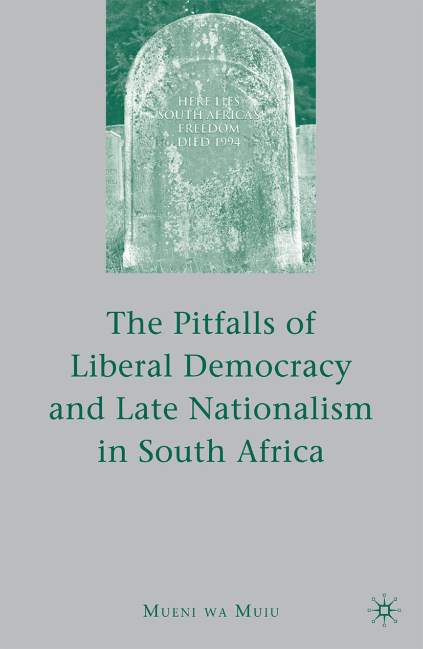 Muiu, Mueni wa - The Pitfalls of Liberal Democracy and Late Nationalism in South Africa, ebook
