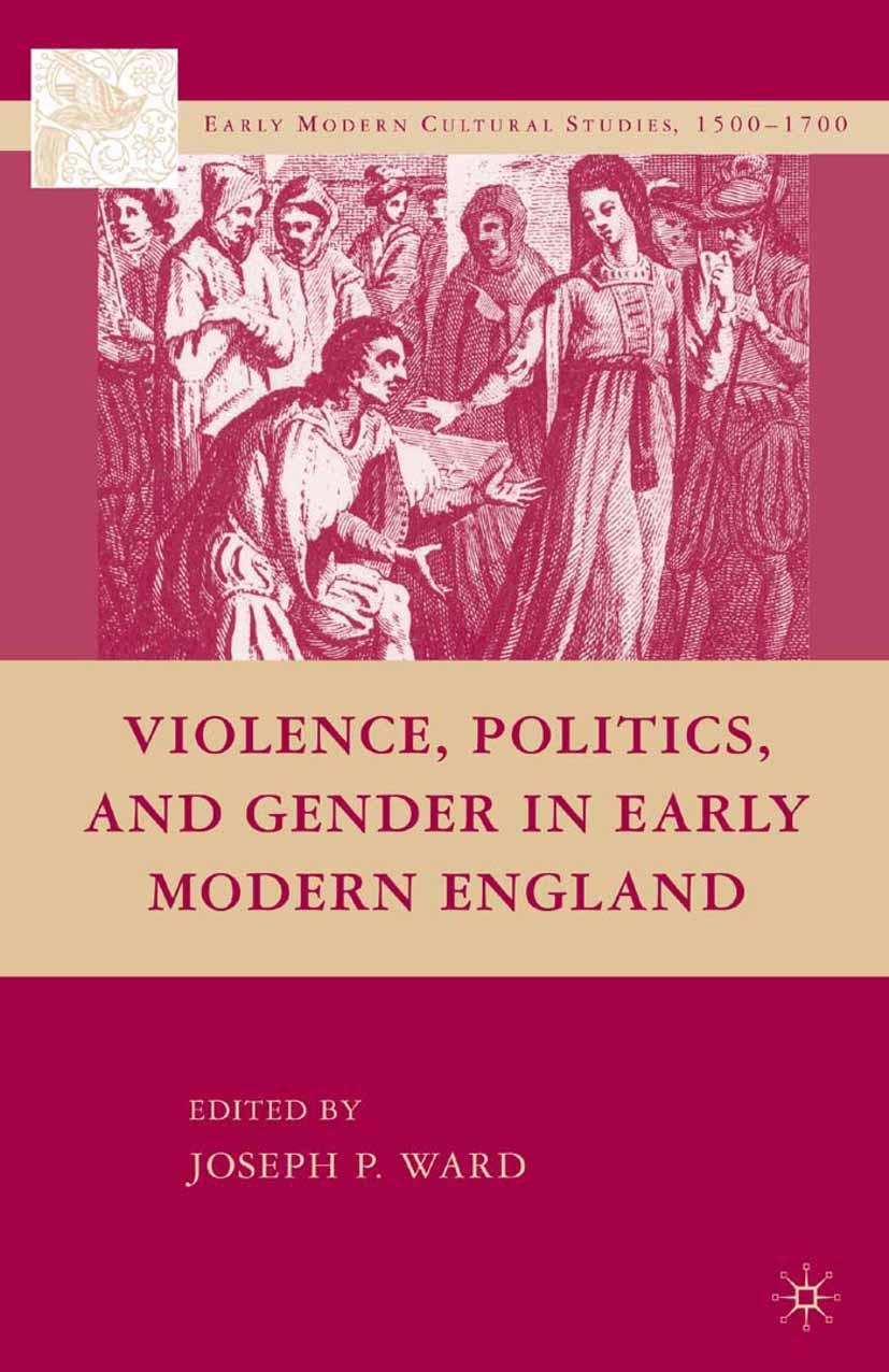 Ward, Joseph P. - Violence, Politics, and Gender in Early Modern England, e-kirja