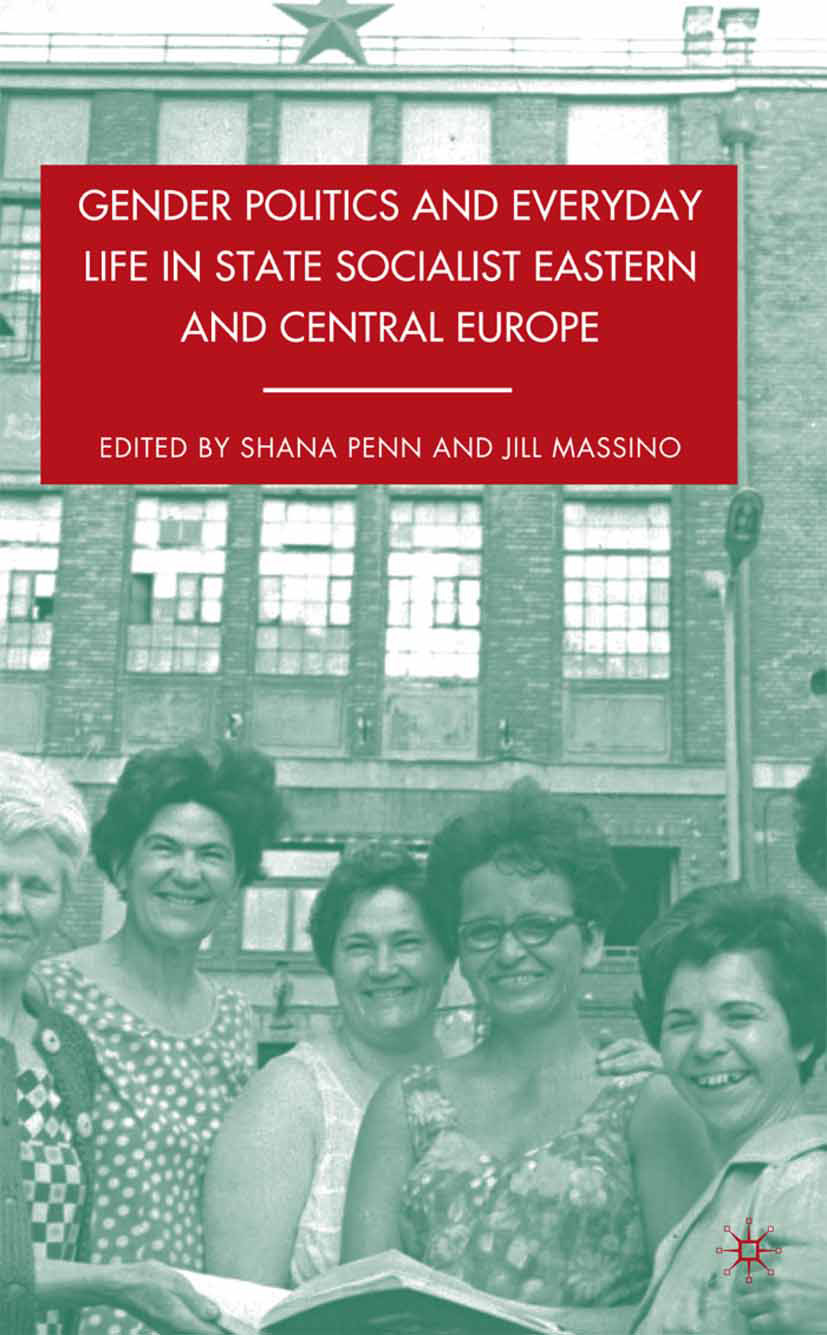 Massino, Jill - Gender Politics and Everyday Life in State Socialist Eastern and Central Europe, e-kirja
