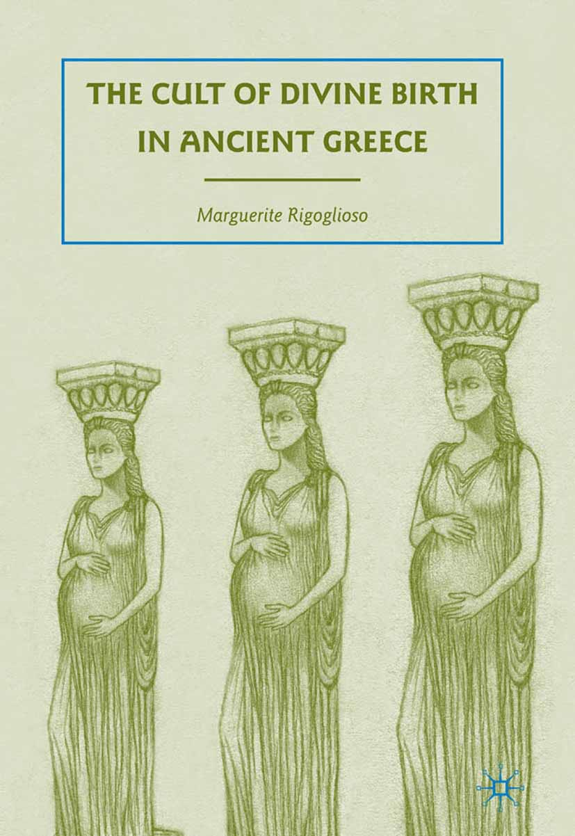 Rigoglioso, Marguerite - The Cult of Divine Birth in Ancient Greece, ebook