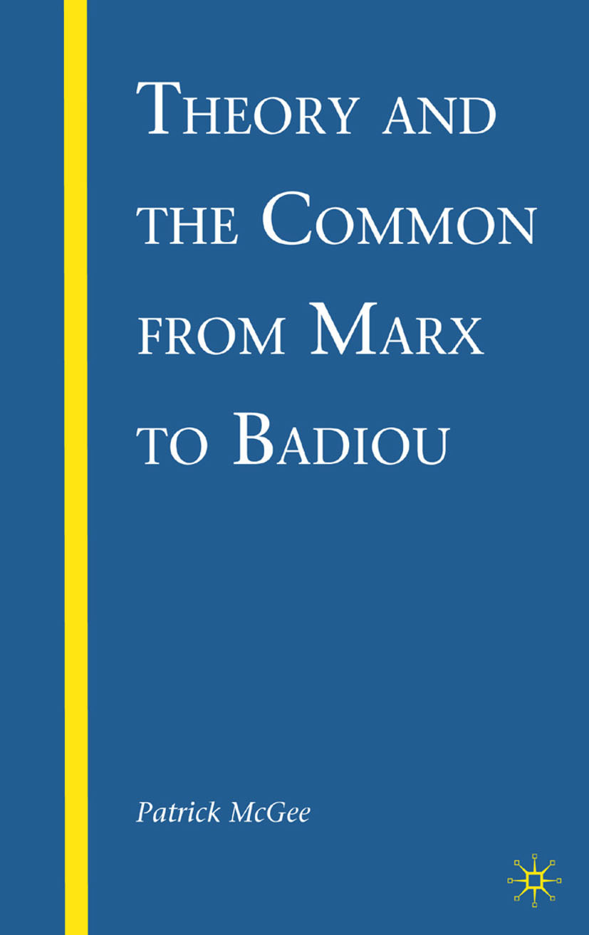 McGee, Patrick - Theory and the Common from Marx to Badiou, ebook