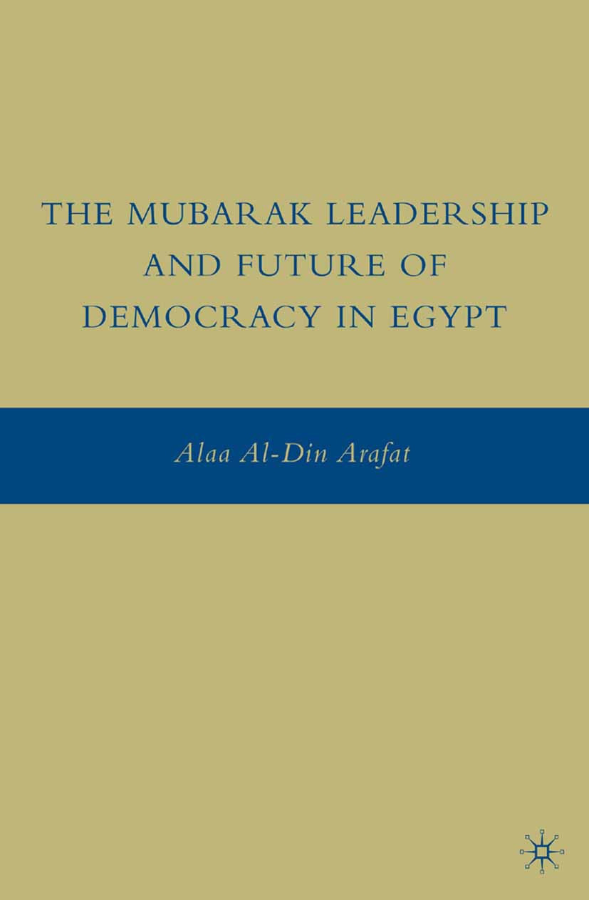 Arafat, Alaa Al-Din - The Mubarak Leadership and Future of Democracy in Egypt, ebook