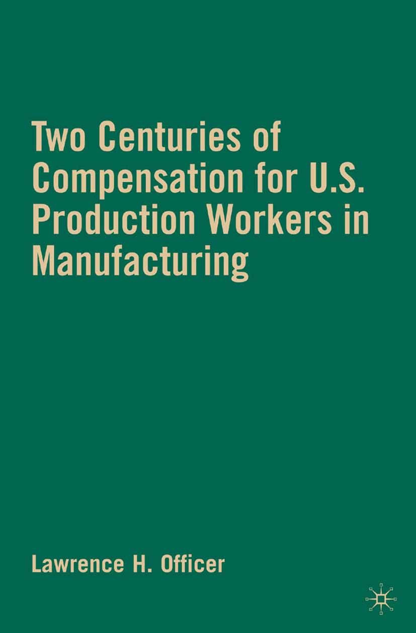 Officer, Lawrence H. - Two Centuries of Compensation for U.S. Production Workers in Manufacturing, ebook
