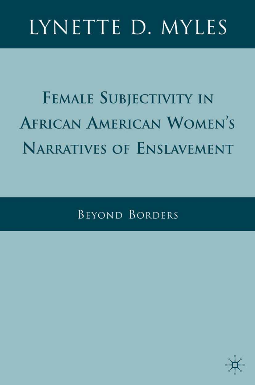 Myles, Lynette D. - Female Subjectivity in African American Women's Narratives of Enslavement, ebook