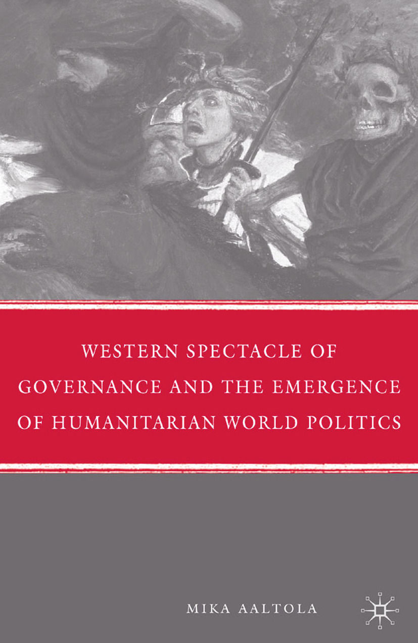 Aaltola, Mika - Western Spectacle of Governance and the Emergence of Humanitarian World Politics, ebook