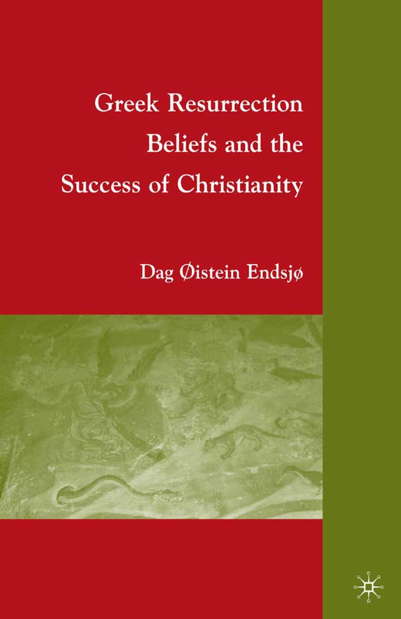 Endsjø, Dag Øistein - Greek Resurrection Beliefs and the Success of Christianity, ebook