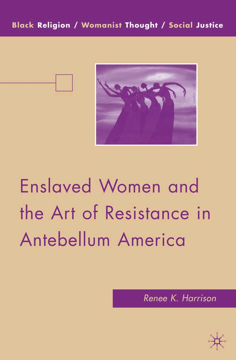 Harrison, Renee K. - Enslaved Women and the Art of Resistance in Antebellum America, ebook