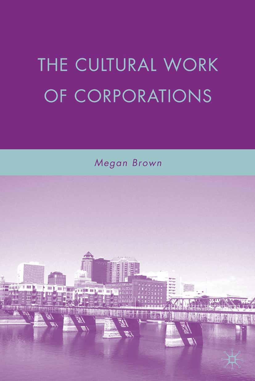 Brown, Megan - The Cultural Work of Corporations, ebook
