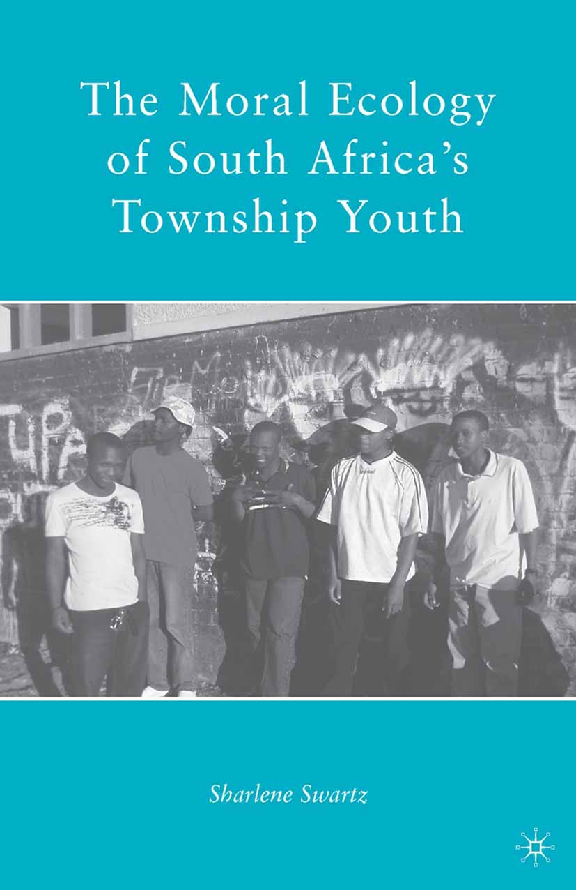 Swartz, Sharlene - The Moral Ecology of South Africa's Township Youth, ebook