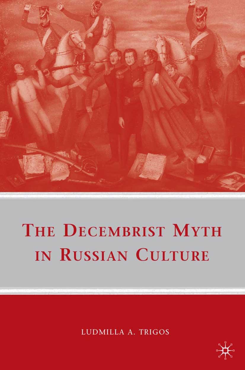 Trigos, Ludmilla A. - The Decembrist Myth in Russian Culture, ebook