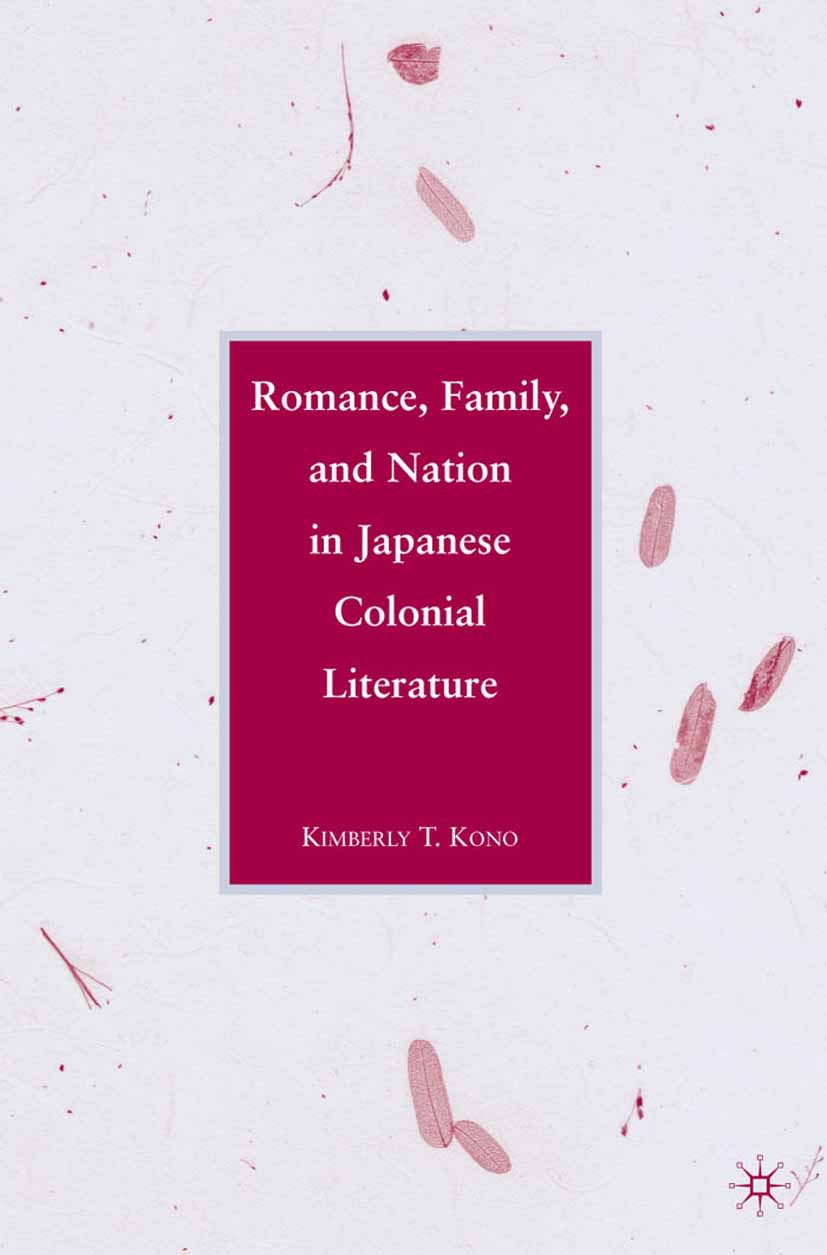 Kono, Kimberly T. - Romance, Family, and Nation in Japanese Colonial Literature, ebook