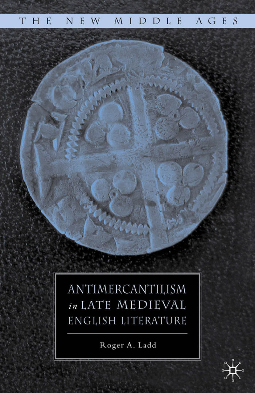 Ladd, Roger A. - Antimercantilism in Late Medieval English Literature, ebook