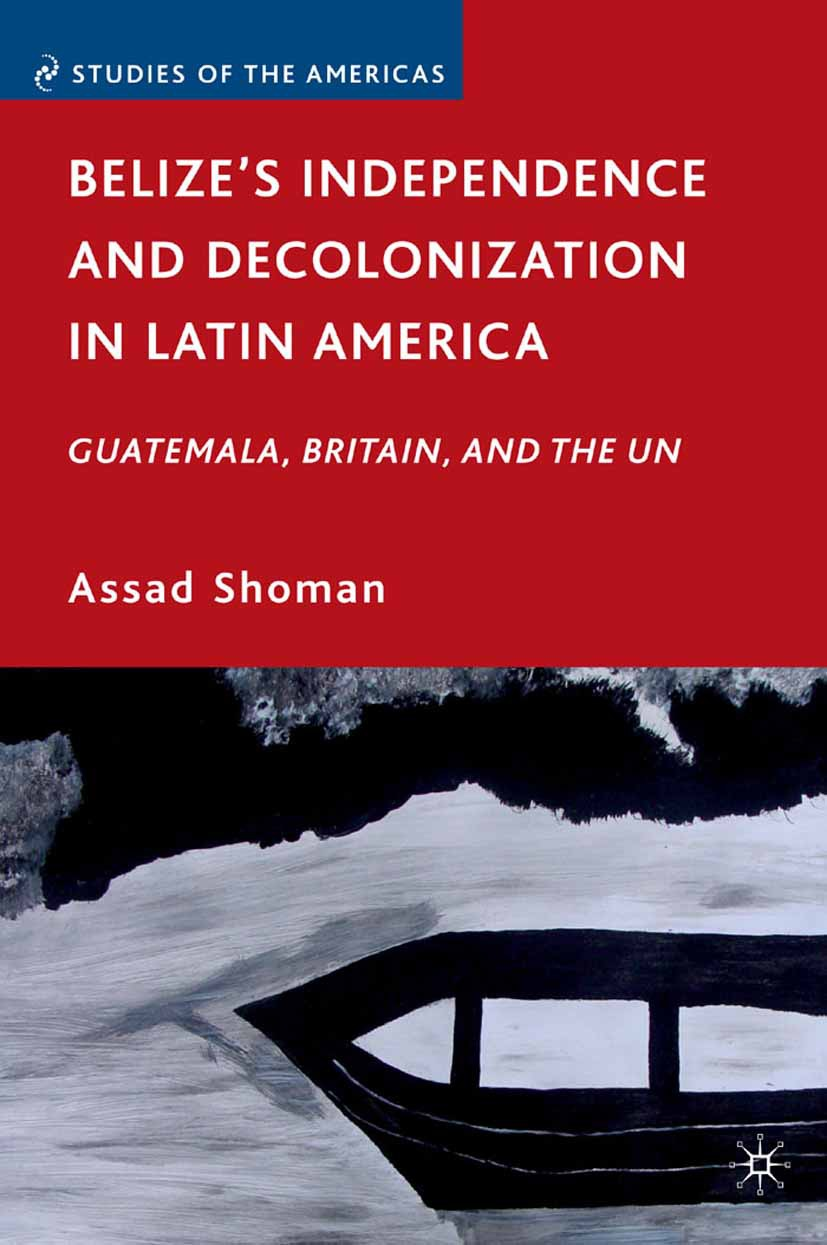 Shoman, Assad - Belize's Independence and Decolonization in Latin America, ebook