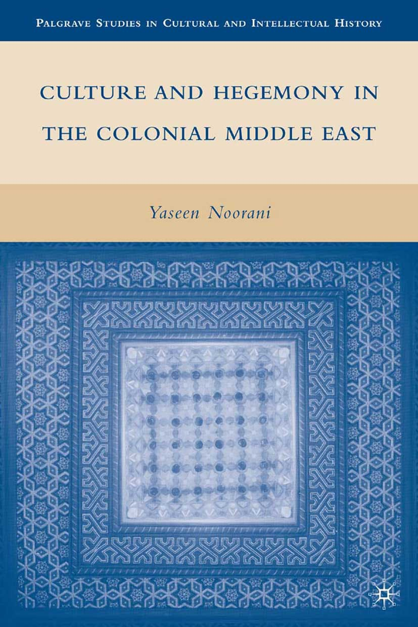Noorani, Yaseen - Culture and Hegemony in the Colonial Middle East, ebook