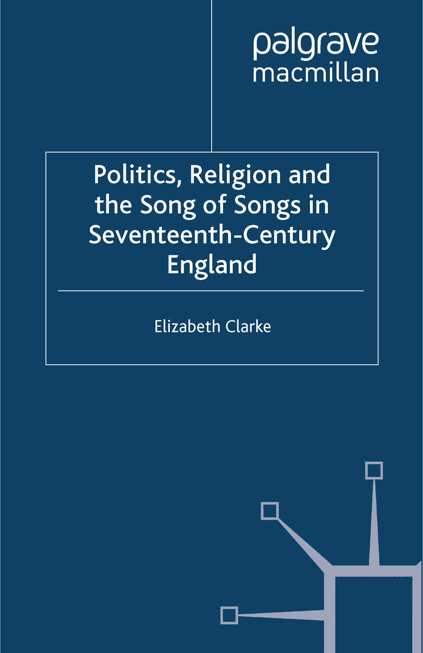 Clarke, Elizabeth - Politics, Religion and the Song of Songs in Seventeenth-Century England, ebook