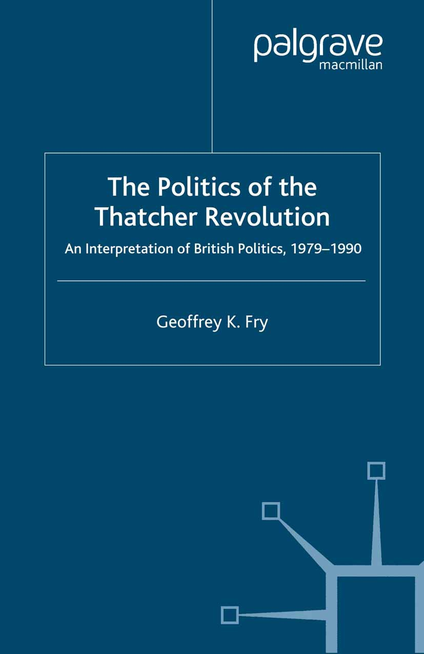 Fry, Geoffrey K. - The Politics of the Thatcher Revolution, ebook