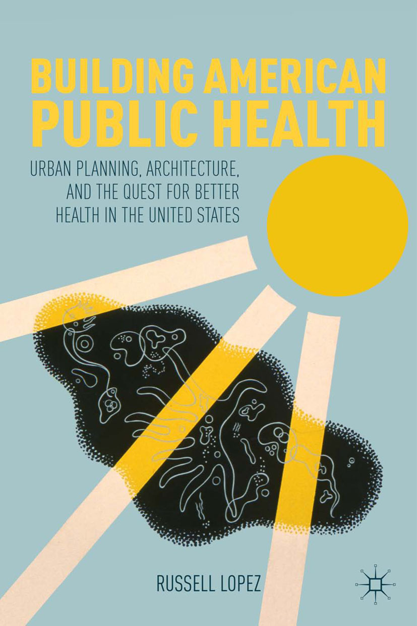 Lopez, Russell - Building American Public Health, ebook