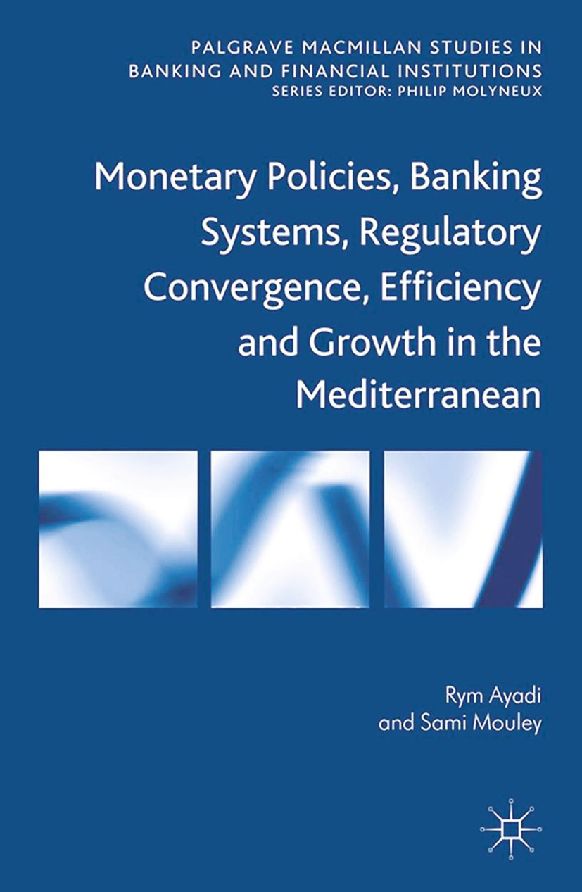 Ayadi, Rym - Monetary Policies, Banking Systems, Regulatory Convergence, Efficiency and Growth in the Mediterranean, ebook