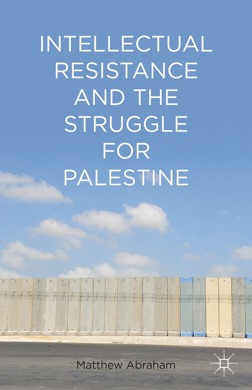 Abraham, Matthew - Intellectual Resistance and the Struggle for Palestine, ebook