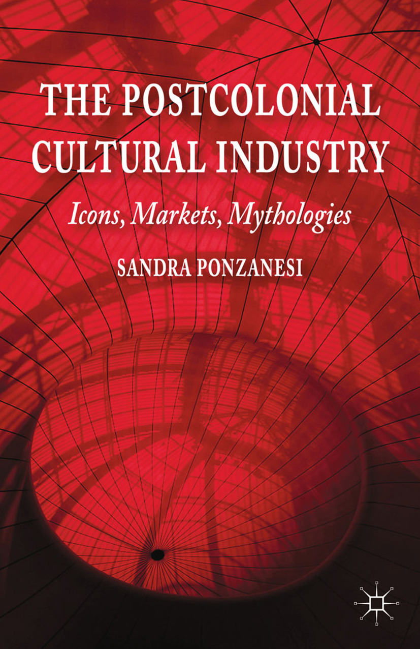 Ponzanesi, Sandra - The Postcolonial Cultural Industry, ebook