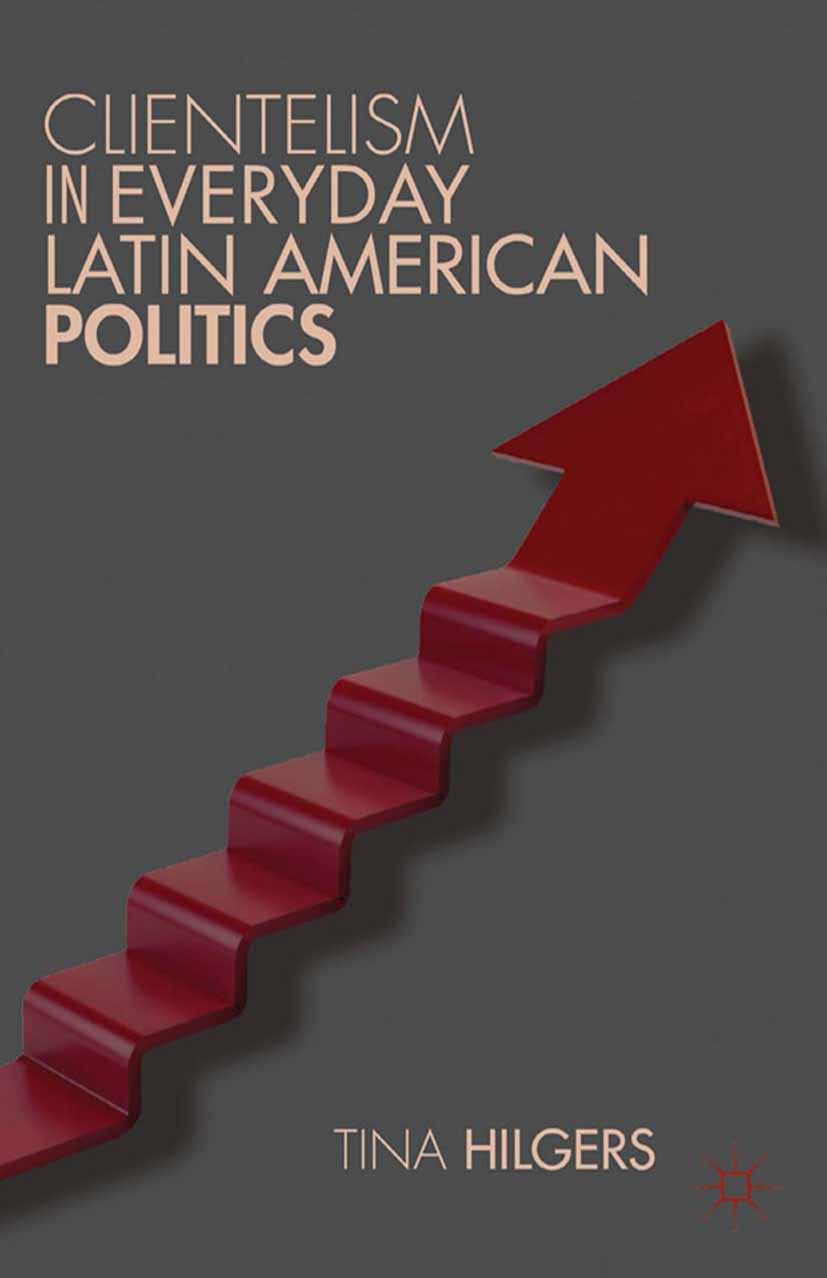 Hilgers, Tina - Clientelism in Everyday Latin American Politics, e-kirja