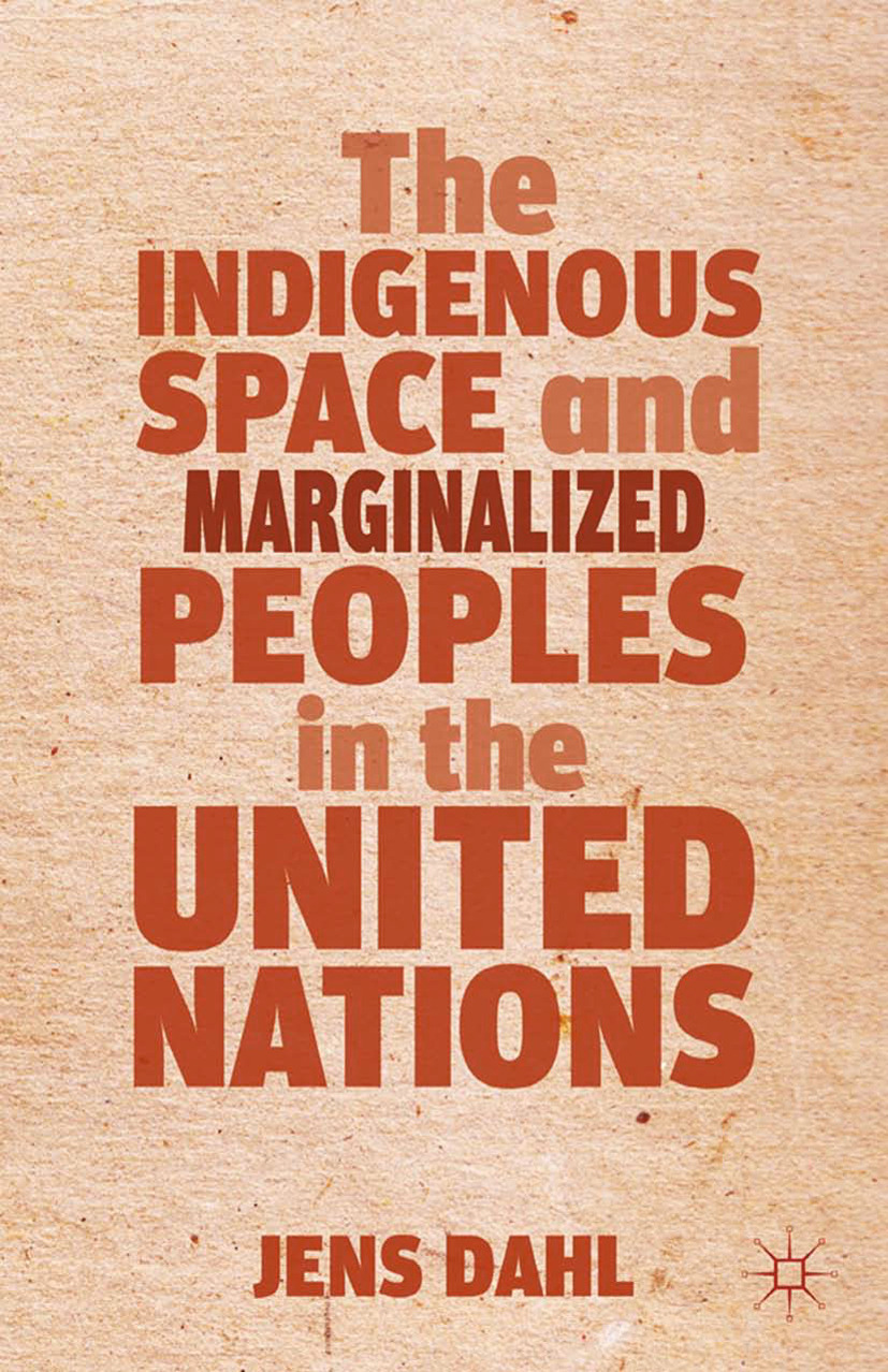 Dahl, Jens - The Indigenous Space and Marginalized Peoples in the United Nations, ebook