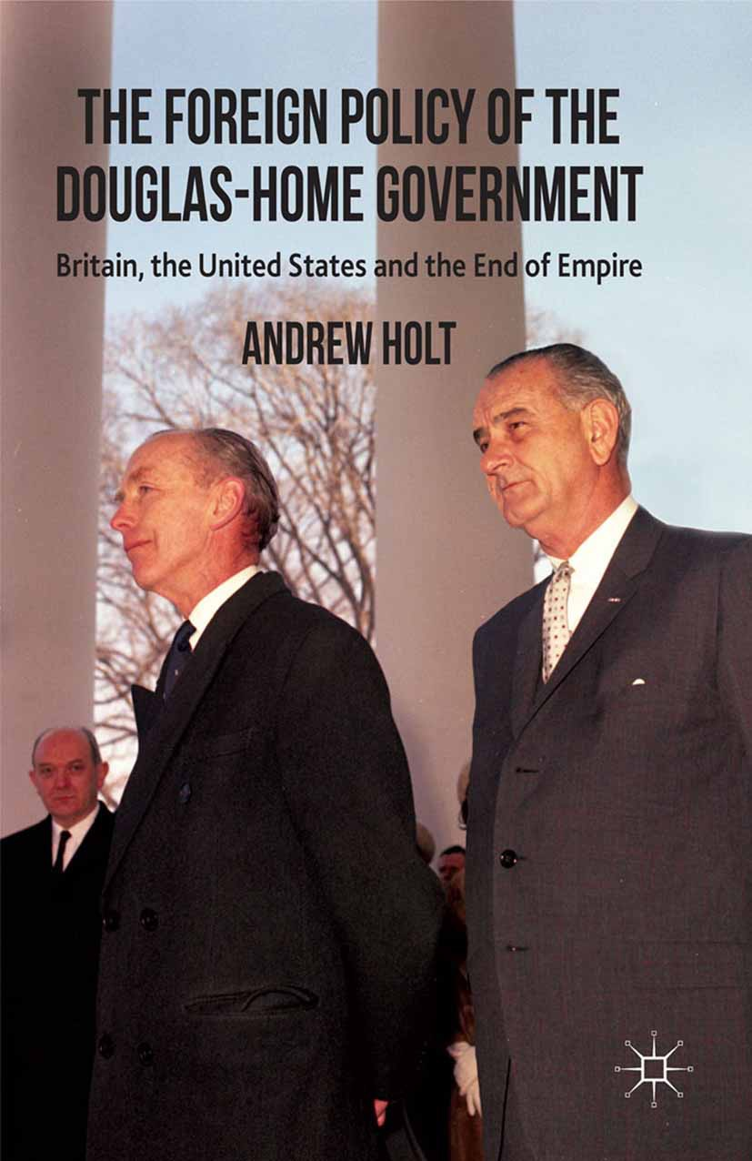 Holt, Andrew - The Foreign Policy of the Douglas-Home Government, ebook