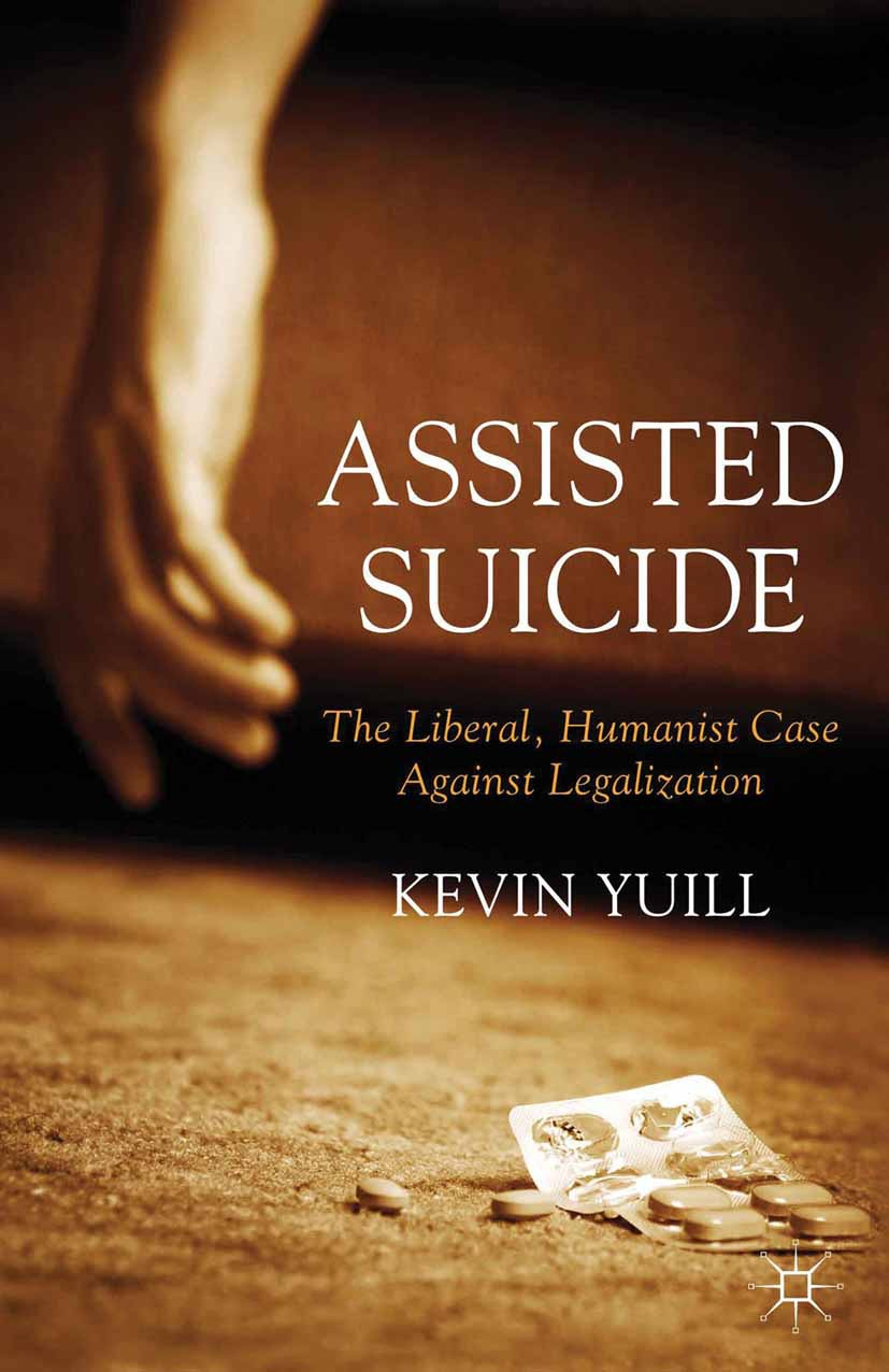 Yuill, Kevin - Assisted Suicide: The Liberal, Humanist Case Against Legalization, ebook