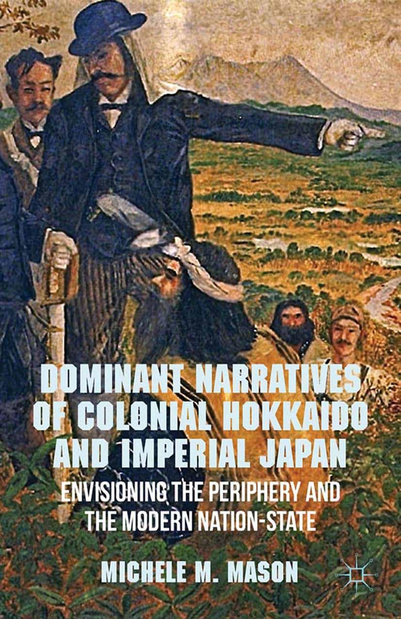 Mason, Michele M. - Dominant Narratives of Colonial Hokkaido and Imperial Japan, ebook