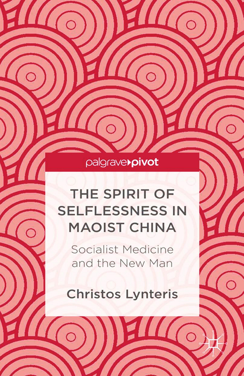 Lynteris, Christos - The Spirit of Selflessness in Maoist China: Socialist Medicine and the New Man, ebook