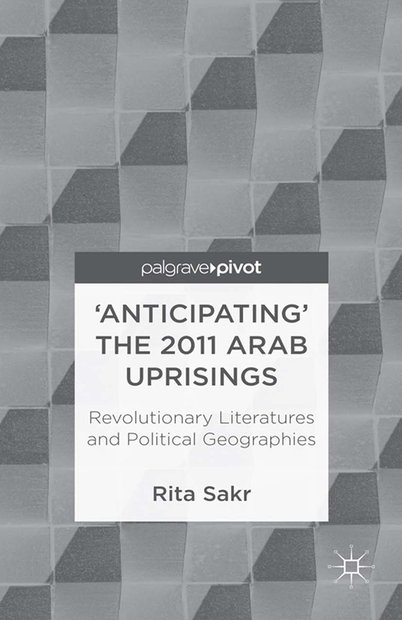 Sakr, Rita - 'Anticipating' the 2011 Arab Uprisings: Revolutionary Literatures and Political Geographies, ebook